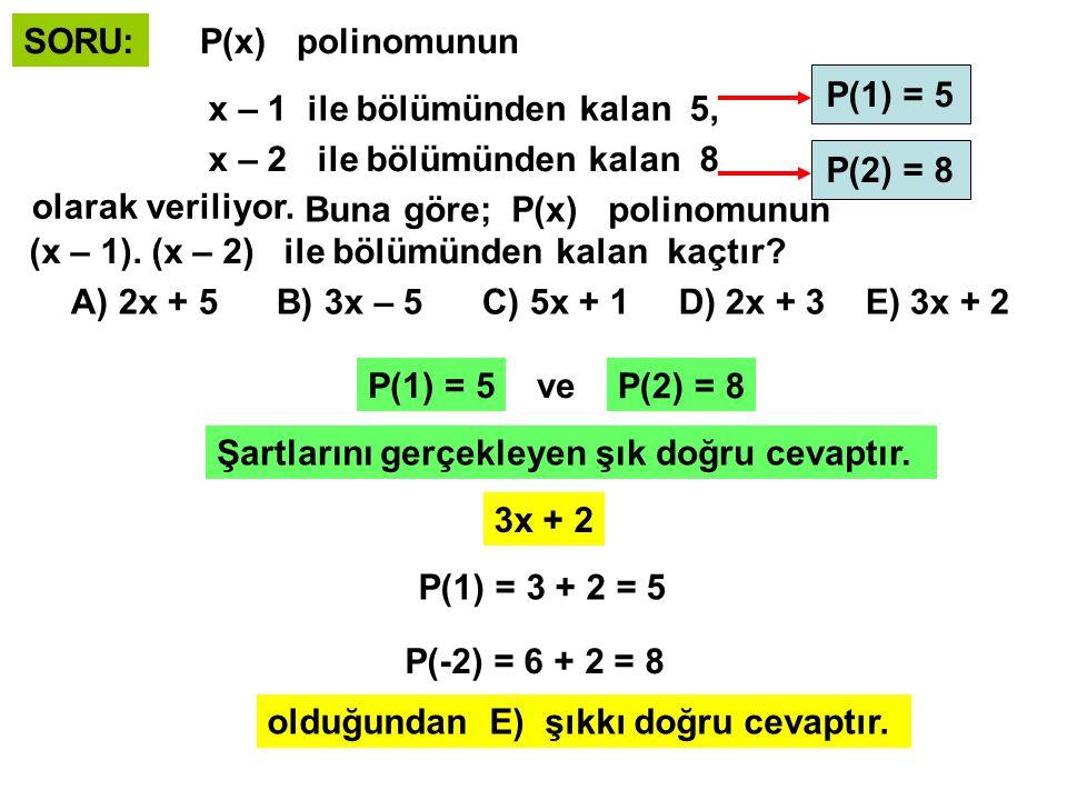 SORU: P(x) polinomunun. x – 1 ile bölümünden kalan 5, x – 2 ile bölümünden kalan 8. olarak veriliyor.
