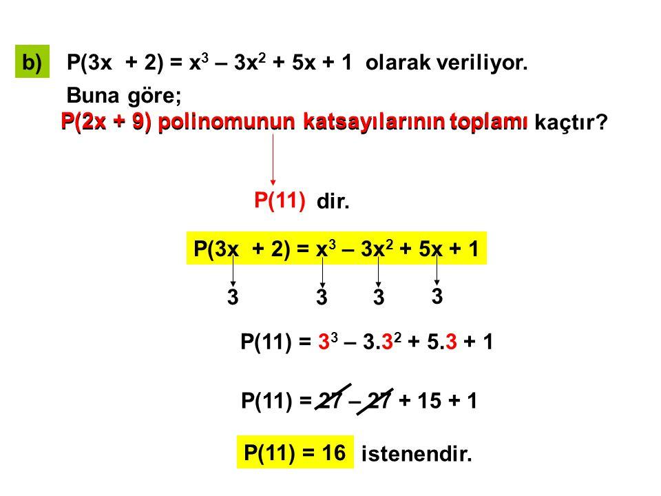 b) P(3x + 2) = x3 – 3x2 + 5x + 1 olarak veriliyor. Buna göre; P(2x + 9) polinomunun katsayılarının toplamı kaçtır