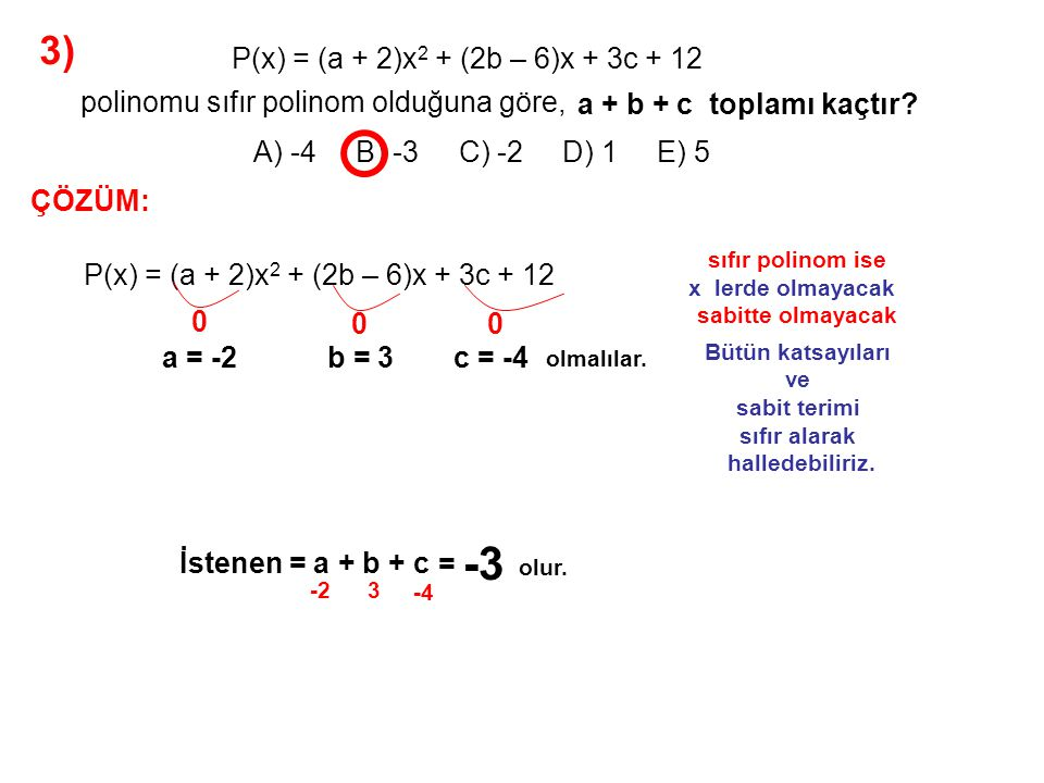 3) A) -4 B) -3 C) -2 D) 1 E) 5. P(x) = (a + 2)x2 + (2b – 6)x + 3c + 12. polinomu sıfır polinom olduğuna göre,