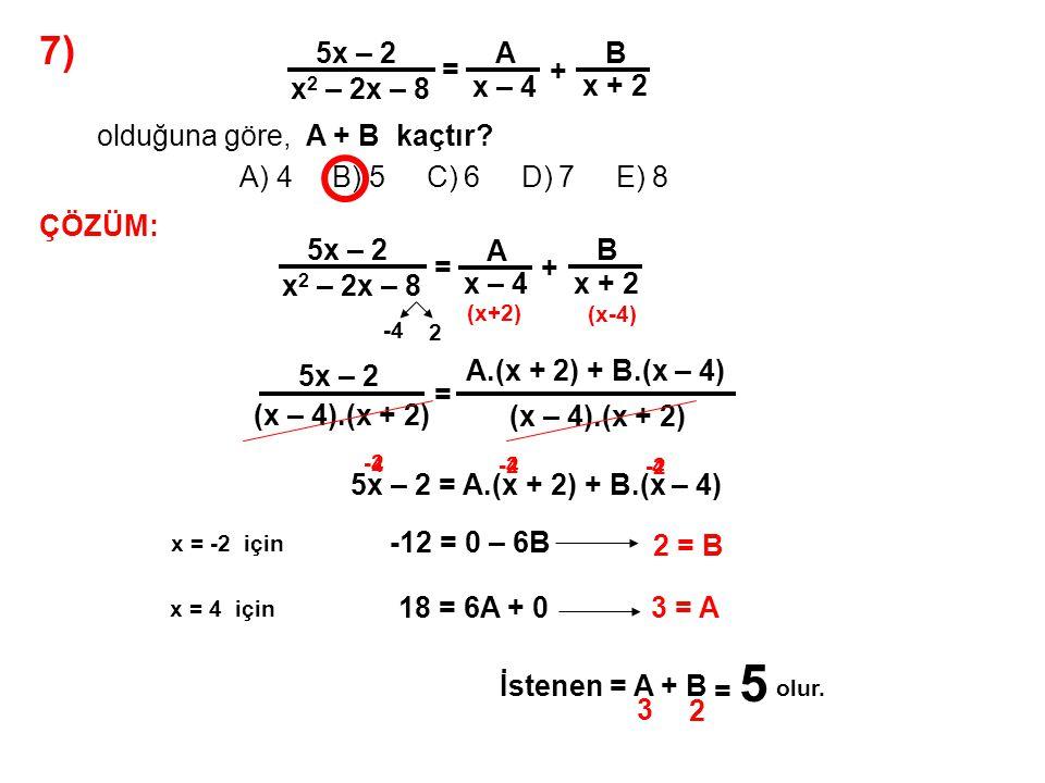 7) A) 4 B) 5 C) 6 D) 7 E) 8 5x – 2 x2 – 2x – 8 = A x – 4 + B x + 2