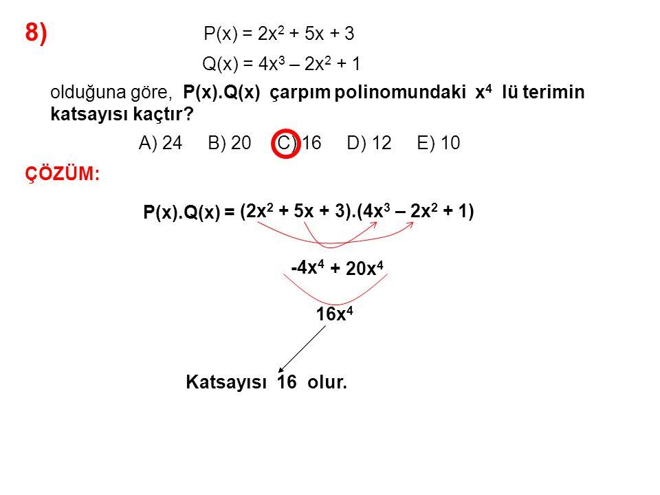8) A) 24 B) 20 C) 16 D) 12 E) 10. P(x) = 2x2 + 5x + 3. Q(x) = 4x3 – 2x2 + 1.