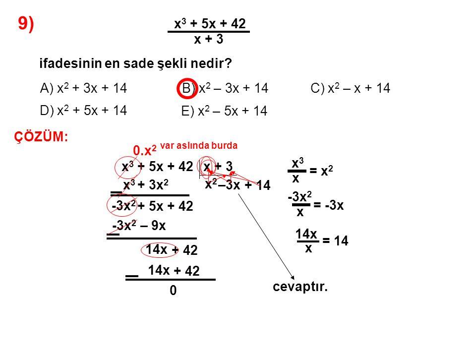 9) A) x2 + 3x + 14 x3 + 5x + 42 x + 3 ifadesinin en sade şekli nedir