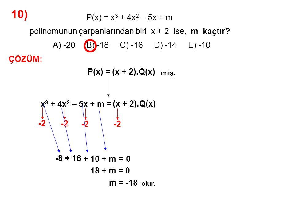 10) A) -20 B) -18 C) -16 D) -14 E) -10 P(x) = x3 + 4x2 – 5x + m