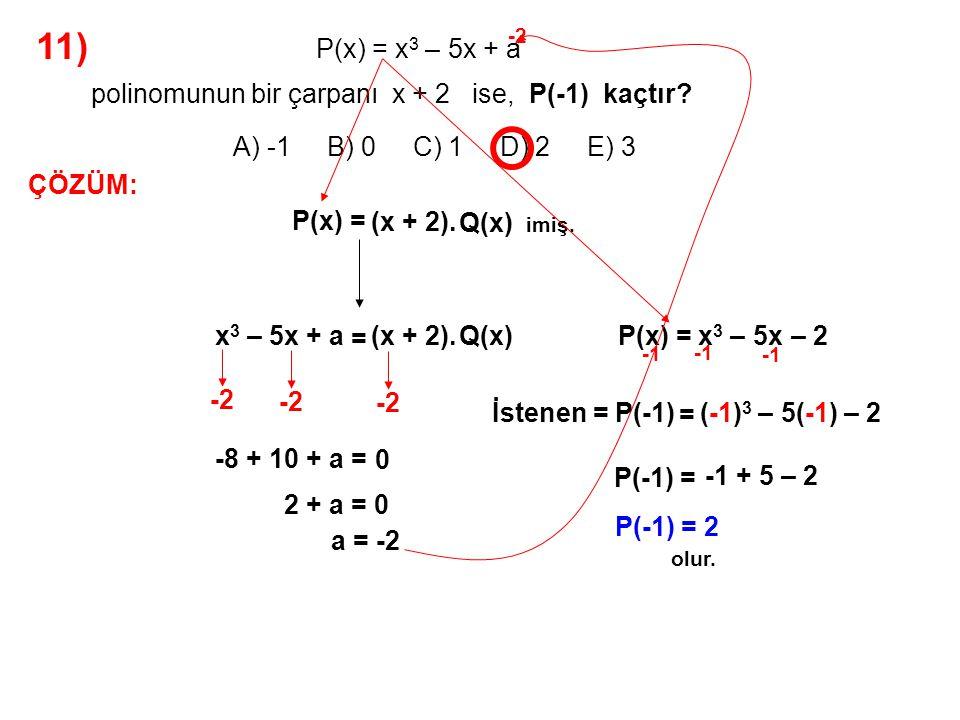 11) A) -1 B) 0 C) 1 D) 2 E) 3 P(x) = x3 – 5x + a