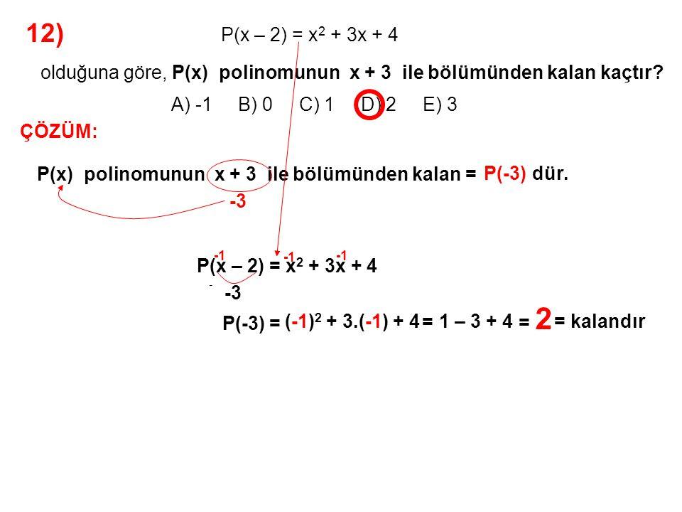 12) A) -1 B) 0 C) 1 D) 2 E) 3 P(x – 2) = x2 + 3x + 4