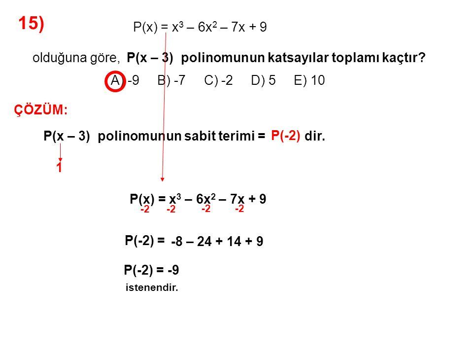 15) A) -9 B) -7 C) -2 D) 5 E) 10 P(x) = x3 – 6x2 – 7x + 9