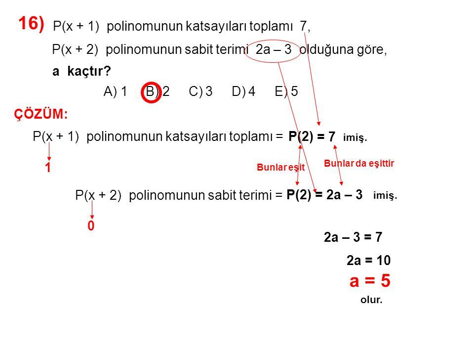 16) A) 1 B) 2 C) 3 D) 4 E) 5. P(x + 1) polinomunun katsayıları toplamı 7,