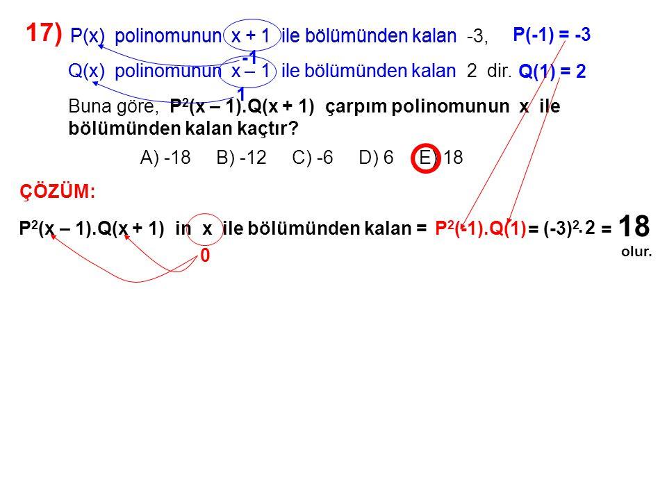 17) A) -18 B) -12 C) -6 D) 6 E) 18. P(x) polinomunun x + 1 ile bölümünden kalan -3,