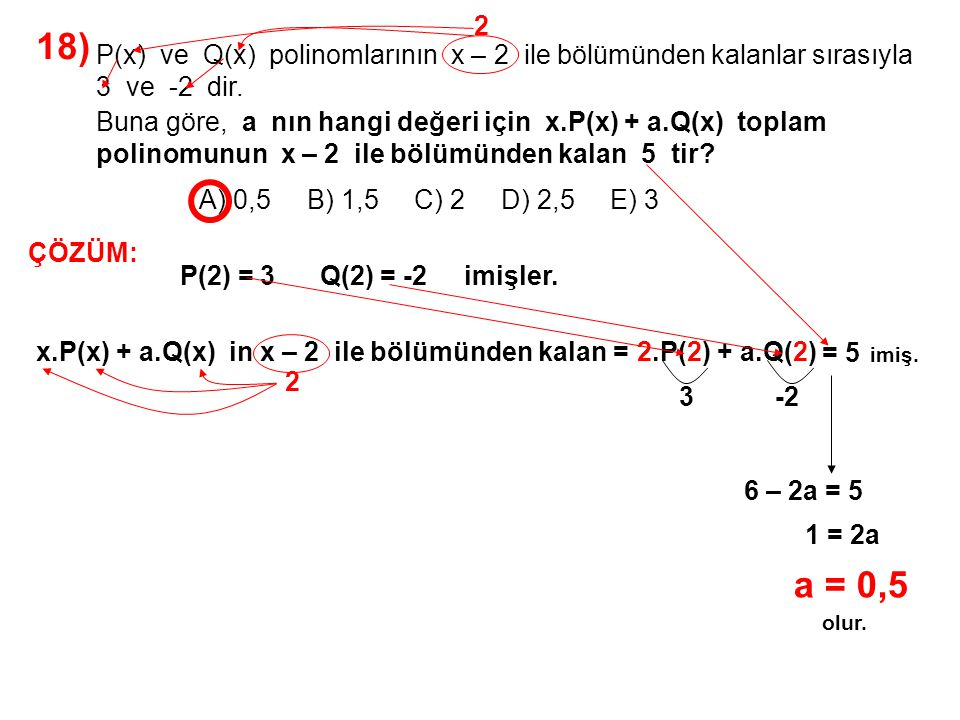 2 18) A) 0,5 B) 1,5 C) 2 D) 2,5 E) 3. P(x) ve Q(x) polinomlarının x – 2 ile bölümünden kalanlar sırasıyla.