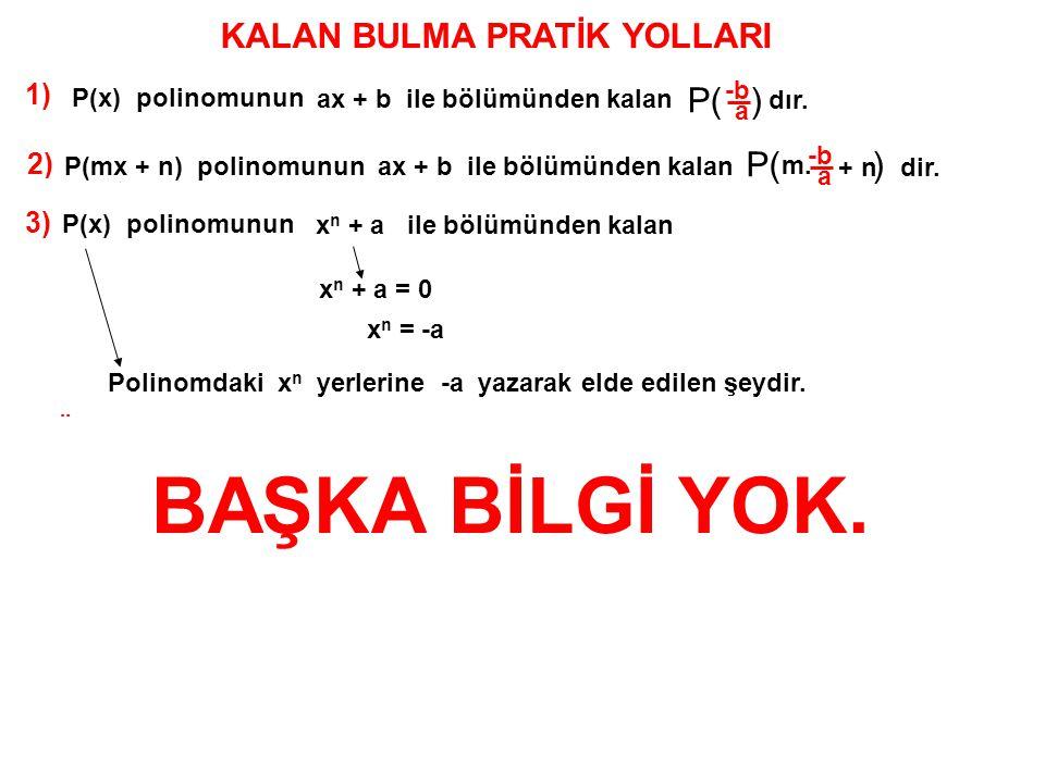 BAŞKA BİLGİ YOK. KALAN BULMA PRATİK YOLLARI P( ) P( ) P( ) YANİ; Yani;