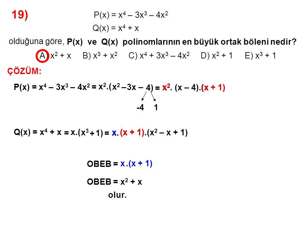 19) A) x2 + x B) x3 + x2 C) x4 + 3x3 – 4x2 D) x2 + 1 E) x3 + 1