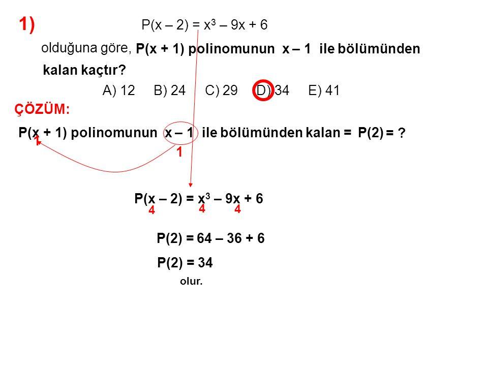 1) A) 12 B) 24 C) 29 D) 34 E) 41 olduğuna göre, P(x – 2) = x3 – 9x + 6