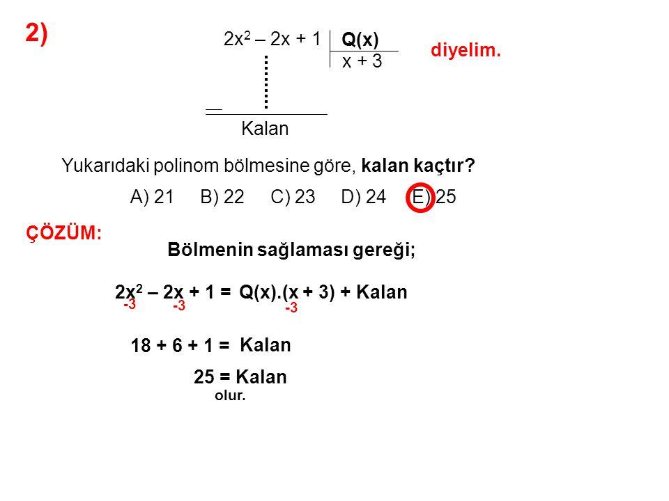 2) A) 21 B) 22 C) 23 D) 24 E) 25 2x2 – 2x + 1 ..... x + 3 Kalan