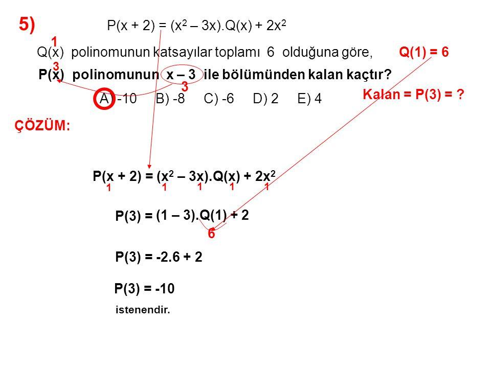5) A) -10 B) -8 C) -6 D) 2 E) 4 P(x + 2) = (x2 – 3x).Q(x) + 2x2