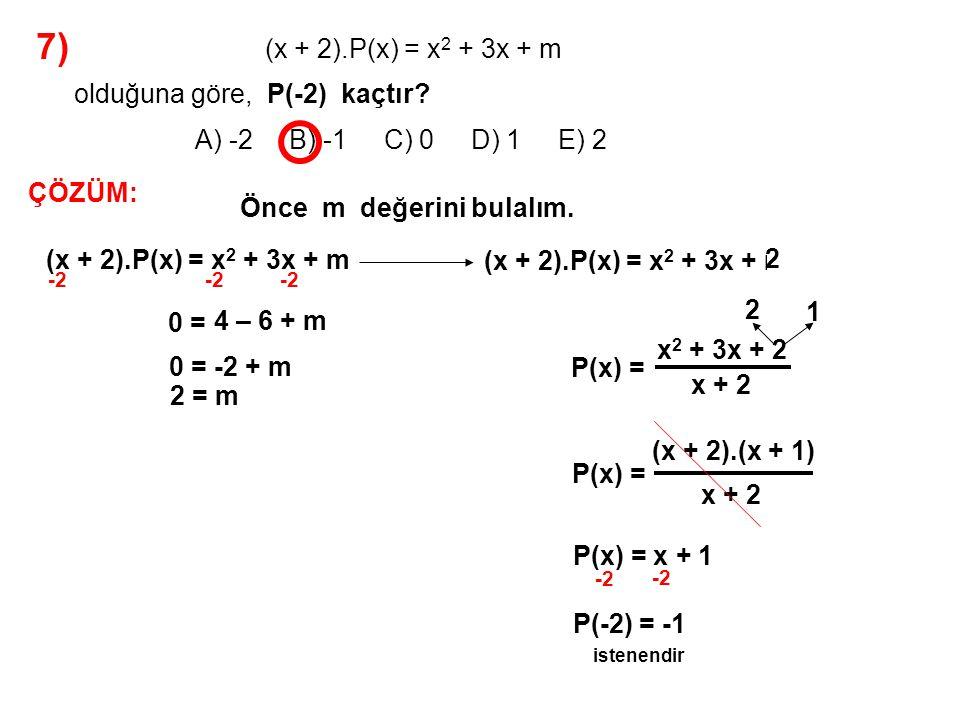 7) A) -2 B) -1 C) 0 D) 1 E) 2 (x + 2).P(x) = x2 + 3x + m
