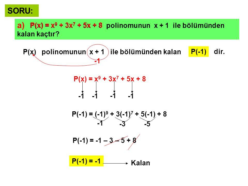 SORU: a) P(x) = x9 + 3x7 + 5x + 8 polinomunun x + 1 ile bölümünden kalan kaçtır P(x) = x9 + 3x7 + 5x + 8.