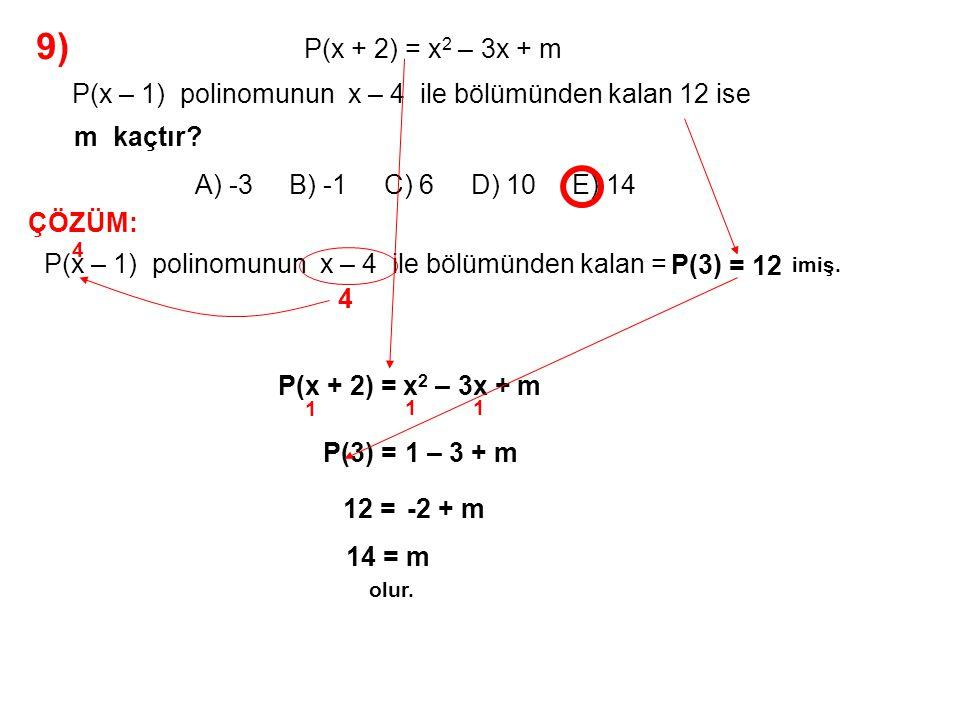 9) A) -3 B) -1 C) 6 D) 10 E) 14 P(x + 2) = x2 – 3x + m