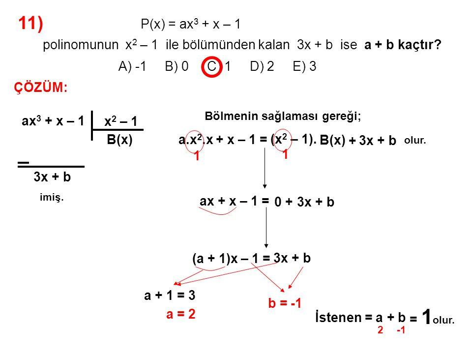 11) A) -1 B) 0 C) 1 D) 2 E) 3 P(x) = ax3 + x – 1