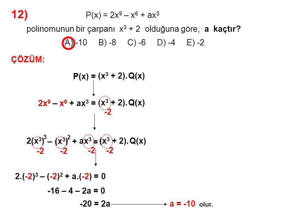 12) A) -10 B) -8 C) -6 D) -4 E) -2 P(x) = 2x9 – x6 + ax3