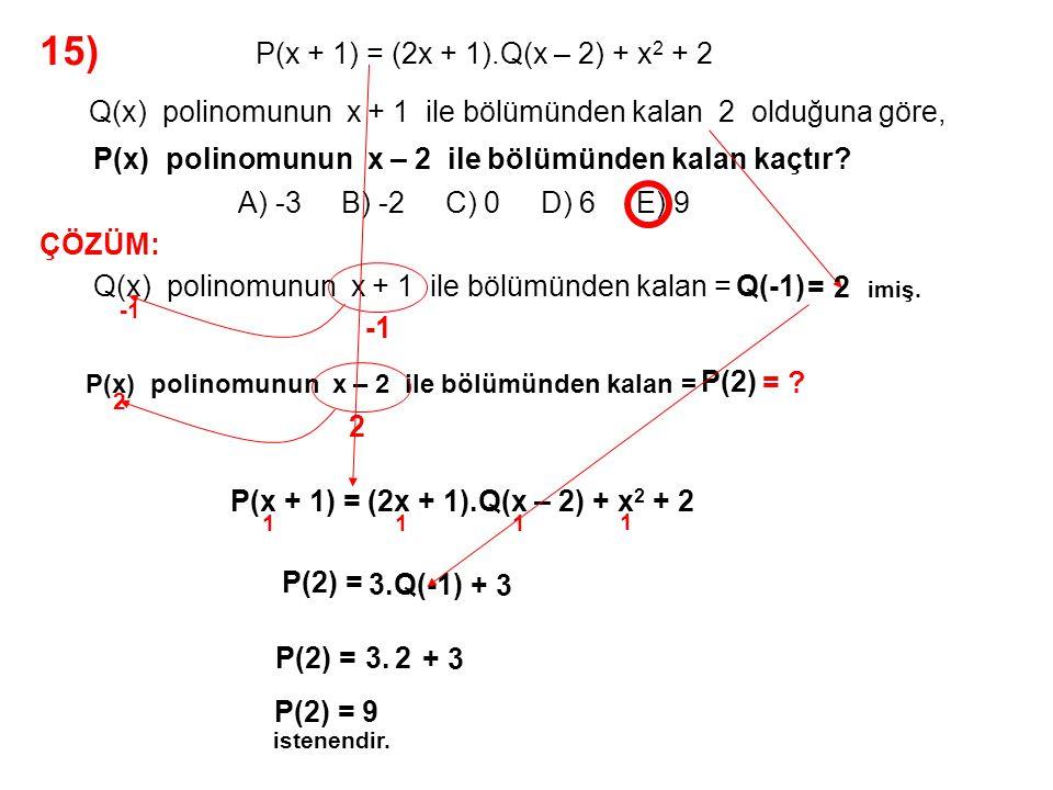 15) A) -3 B) -2 C) 0 D) 6 E) 9 P(x + 1) = (2x + 1).Q(x – 2) + x2 + 2