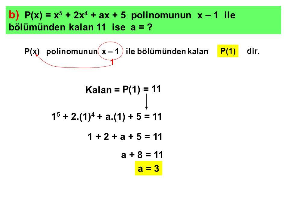 b) P(x) = x5 + 2x4 + ax + 5 polinomunun x – 1 ile bölümünden kalan 11 ise a =