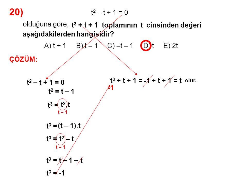 20) A) t + 1 B) t – 1 C) –t – 1 D) t E) 2t olduğuna göre,