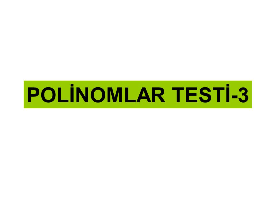 POLİNOMLAR TESTİ-3