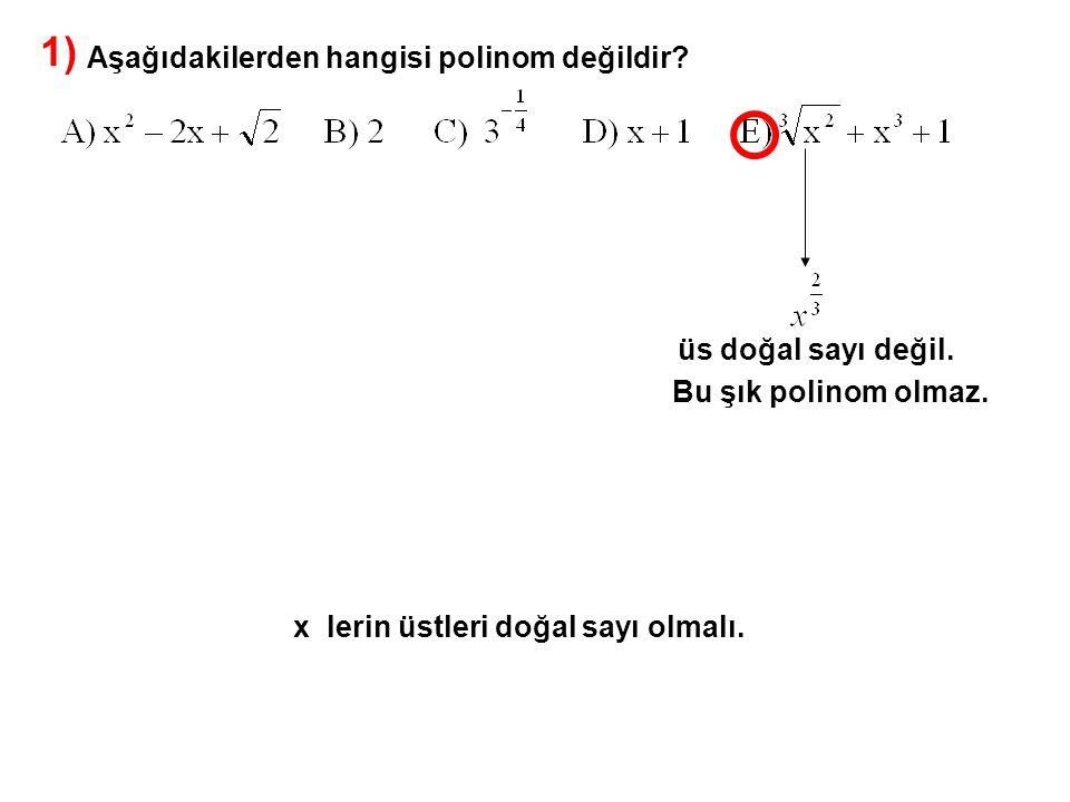 1) Aşağıdakilerden hangisi polinom değildir üs doğal sayı değil.