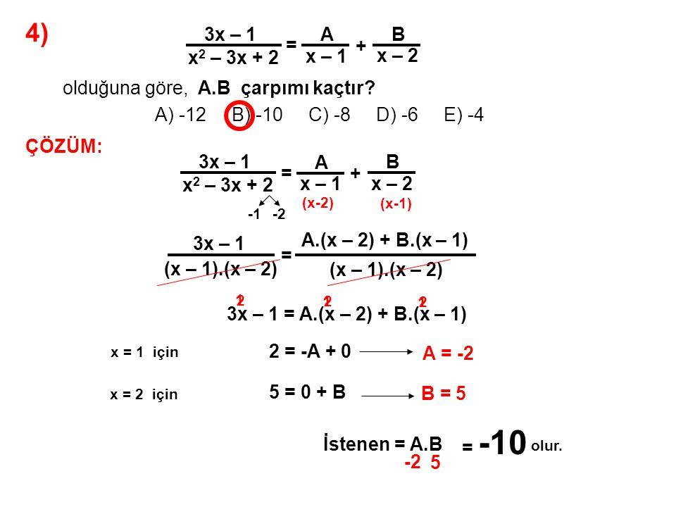 4) A) -12 B) -10 C) -8 D) -6 E) -4 3x – 1 x2 – 3x + 2 = A x – 1 + B