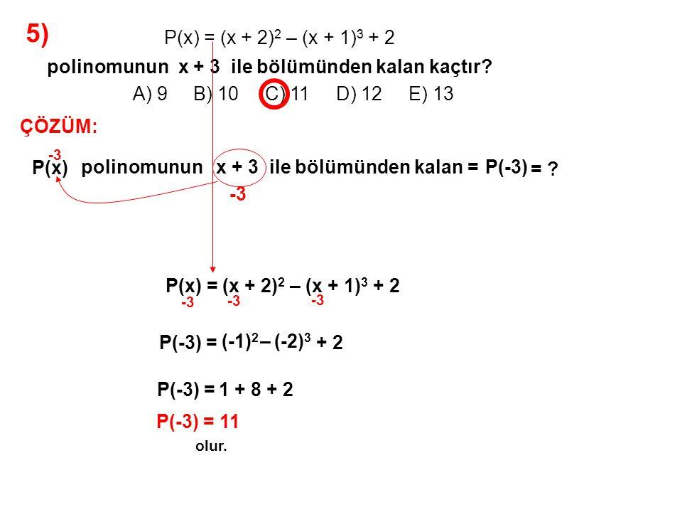 5) A) 9 B) 10 C) 11 D) 12 E) 13 P(x) = (x + 2)2 – (x + 1)3 + 2