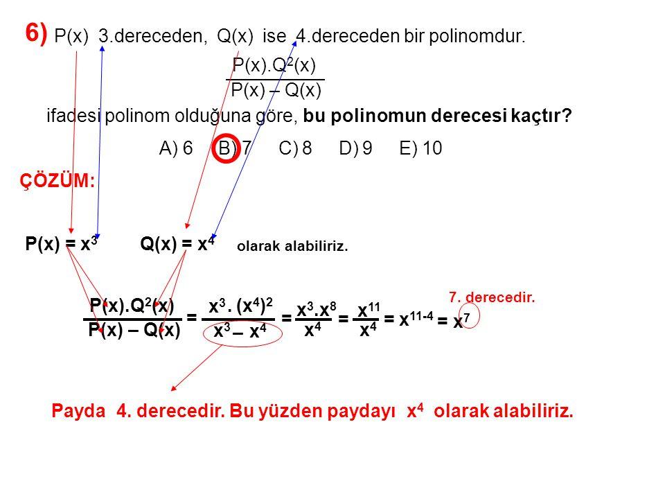 6) A) 6 B) 7 C) 8 D) 9 E) 10. P(x) 3.dereceden, Q(x) ise 4.dereceden bir polinomdur.
