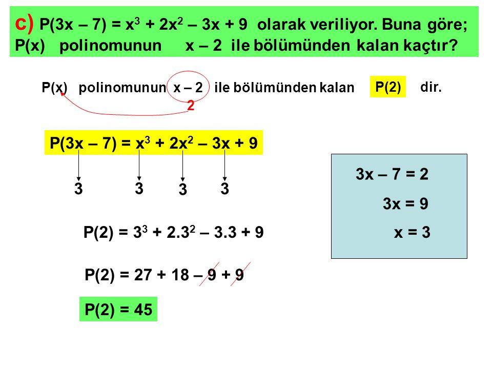 c) P(3x – 7) = x3 + 2x2 – 3x + 9 olarak veriliyor