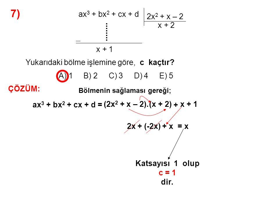 7) A) 1 B) 2 C) 3 D) 4 E) 5 ax3 + bx2 + cx + d 2x2 + x – 2 x + 2 x + 1
