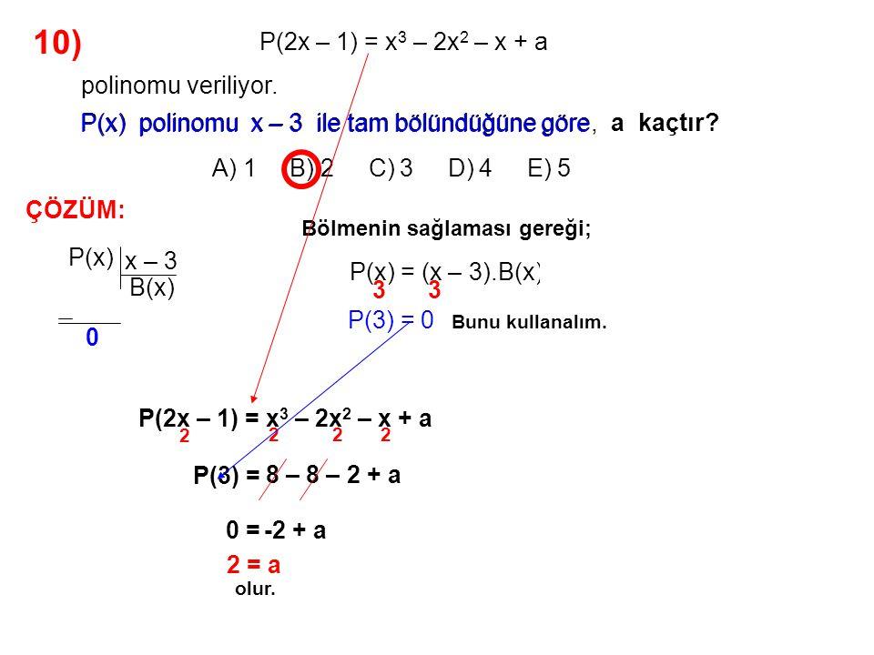 10) A) 1 B) 2 C) 3 D) 4 E) 5 P(2x – 1) = x3 – 2x2 – x + a