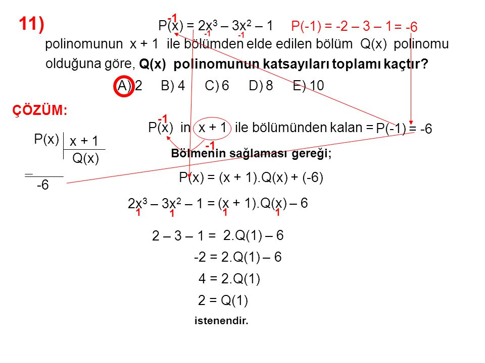 11) A) 2 B) 4 C) 6 D) 8 E) 10 olduğuna göre, P(x) = 2x3 – 3x2 – 1