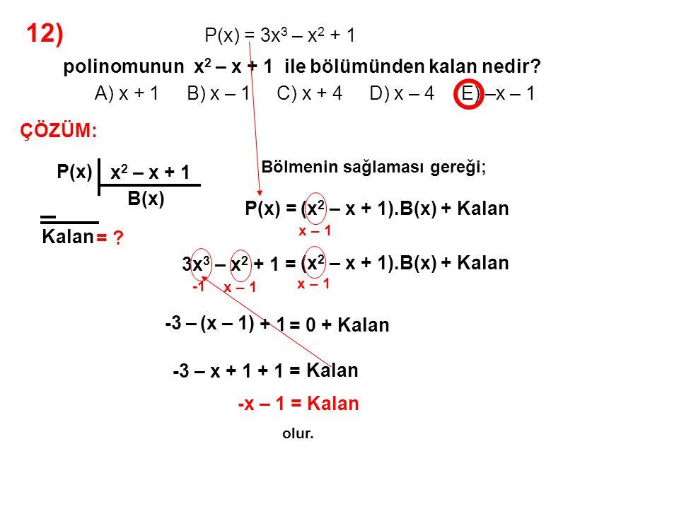 12) A) x + 1 B) x – 1 C) x + 4 D) x – 4 E) –x – 1 P(x) = 3x3 – x2 + 1