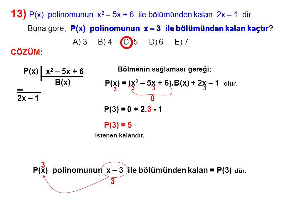 13) A) 3 B) 4 C) 5 D) 6 E) 7. P(x) polinomunun x2 – 5x + 6 ile bölümünden kalan 2x – 1 dir.