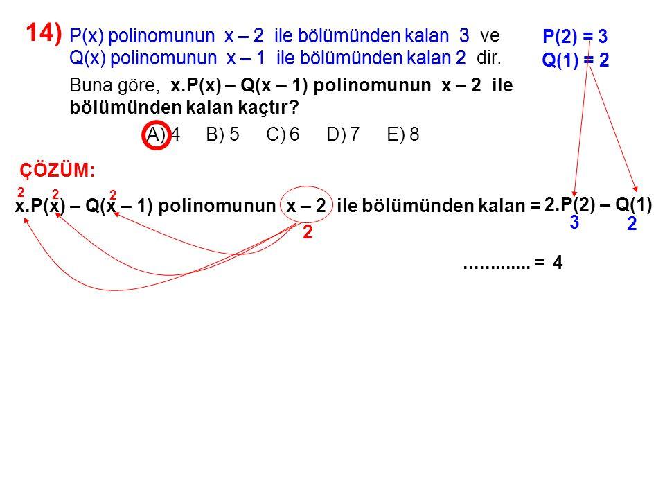 14) A) 4 B) 5 C) 6 D) 7 E) 8. P(x) polinomunun x – 2 ile bölümünden kalan 3 ve.