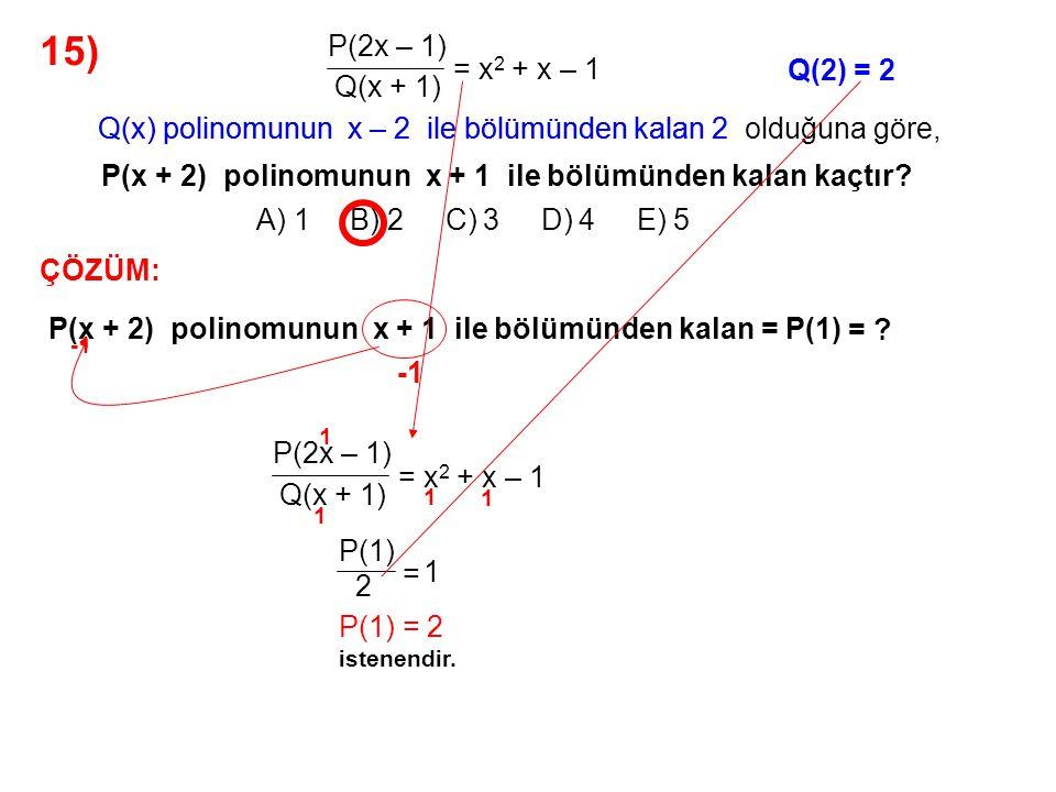 15) A) 1 B) 2 C) 3 D) 4 E) 5 P(2x – 1) Q(x + 1) = x2 + x – 1