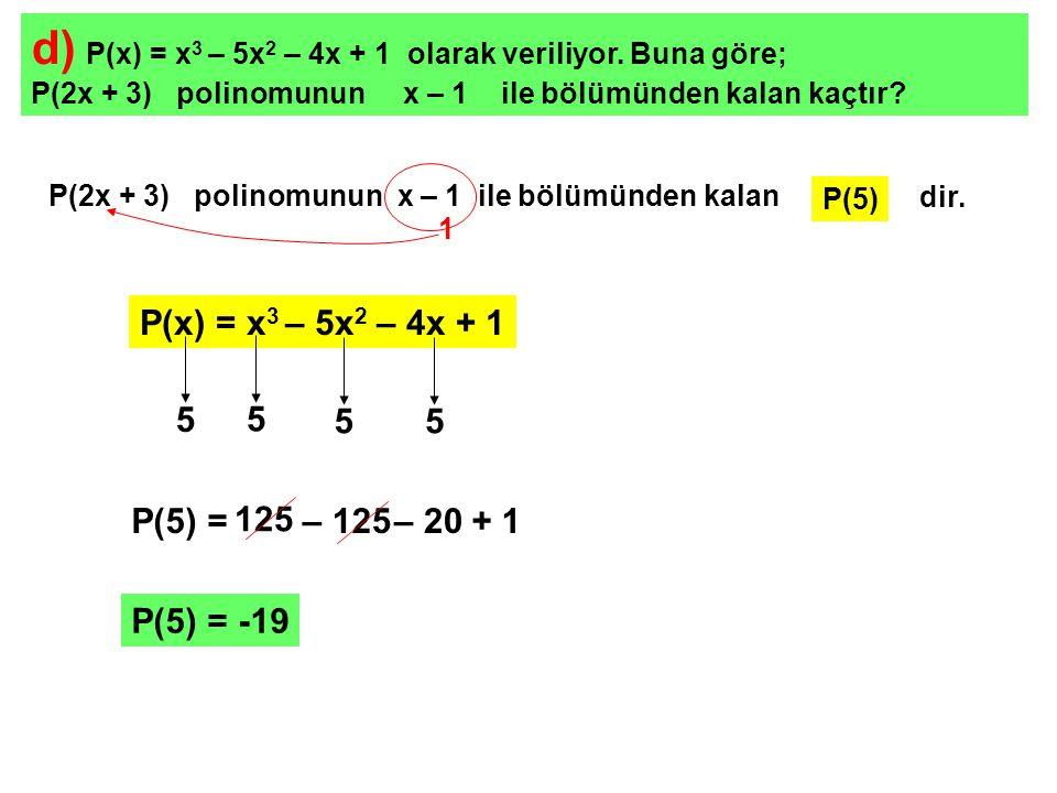 d) P(x) = x3 – 5x2 – 4x + 1 olarak veriliyor