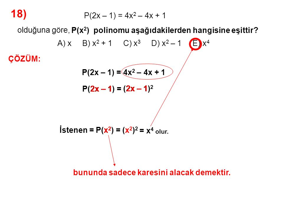 18) A) x B) x2 + 1 C) x3 D) x2 – 1 E) x4 olduğuna göre,