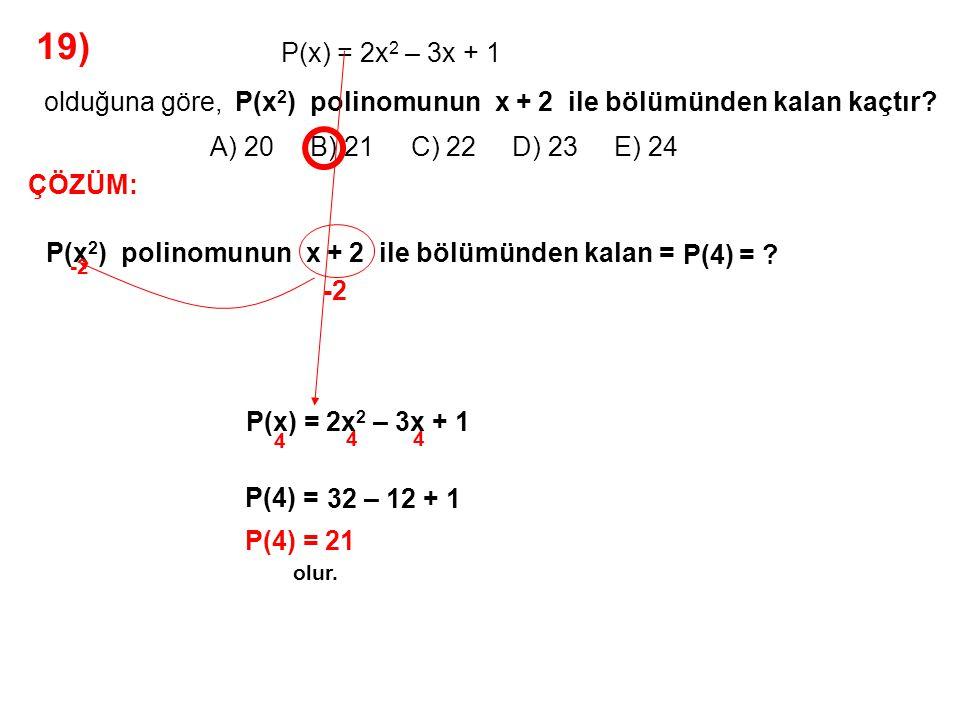 19) A) 20 B) 21 C) 22 D) 23 E) 24 P(x) = 2x2 – 3x + 1 olduğuna göre,