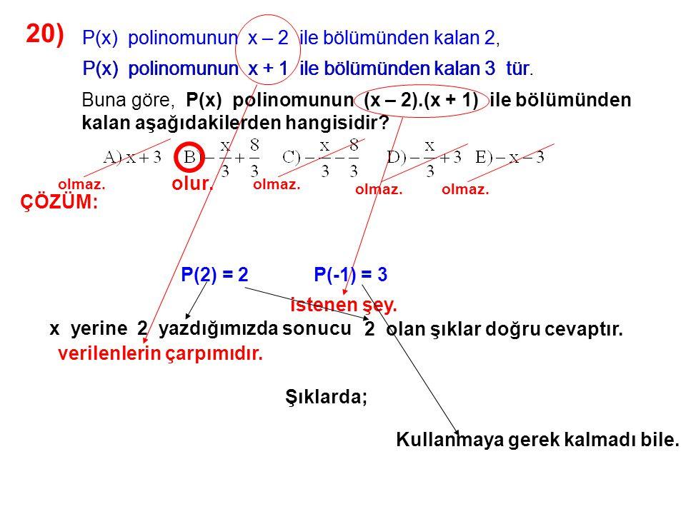 20) P(x) polinomunun x – 2 ile bölümünden kalan 2,