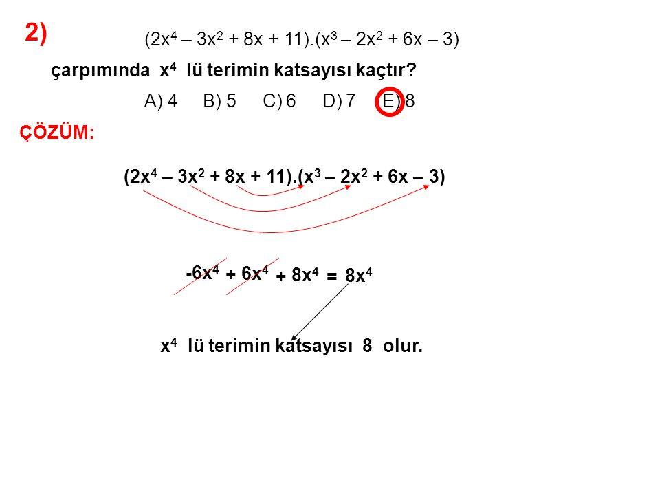 2) A) 4 B) 5 C) 6 D) 7 E) 8 (2x4 – 3x2 + 8x + 11).(x3 – 2x2 + 6x – 3)