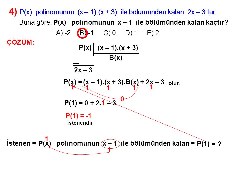 4) A) -2 B) -1 C) 0 D) 1 E) 2. P(x) polinomunun (x – 1).(x + 3) ile bölümünden kalan 2x – 3 tür.