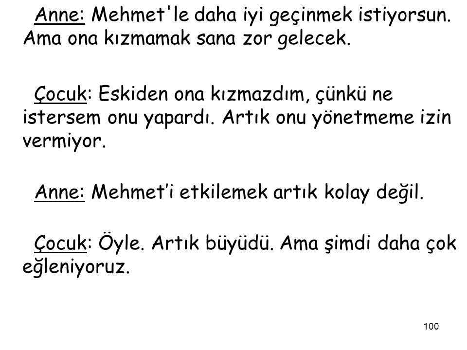 Anne: Mehmet le daha iyi geçinmek istiyorsun