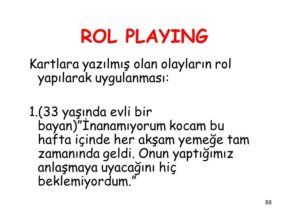 ROL PLAYING Kartlara yazılmış olan olayların rol yapılarak uygulanması: