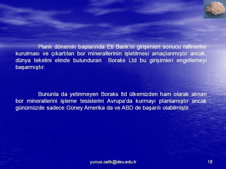 Planlı dönemin başlarında Eti Bank'ın girişimleri sonucu rafineriler kurulması ve çıkartılan bor minerallerinin işletilmesi amaçlanmıştır ancak, dünya tekelini elinde bulunduran Boraks Ltd bu girişimleri engellemeyi başarmıştır.