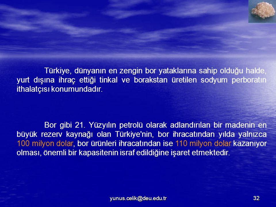 Türkiye, dünyanın en zengin bor yataklarına sahip olduğu halde, yurt dışına ihraç ettiği tinkal ve borakstan üretilen sodyum perboratın ithalatçısı konumundadır.