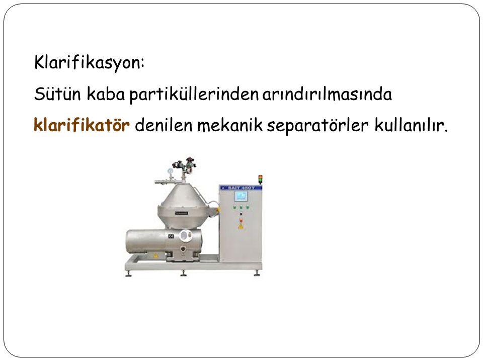 Klarifikasyon: Sütün kaba partiküllerinden arındırılmasında klarifikatör denilen mekanik separatörler kullanılır.